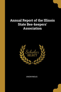Annual Report of the Illinois State Bee-keepers. Association