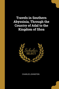 Travels in Southern Abyssinia, Through the Country of Adal to the Kingdom of Shoa