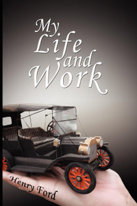 My Life and Work. An Autobiography of Henry Ford