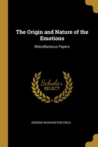 The Origin and Nature of the Emotions. Miscellaneous Papers