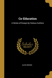 Co-Education. A Series of Essays by Various Authors