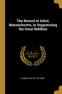 The Record of Athol, Massachustts, in Suppressing the Great Bebllion