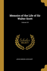 Memoirs of the Life of Sir Walter Scott; Volume VII