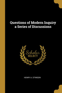 Questions of Modern Inquiry a Series of Discussions