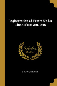 Registeration of Voters Under The Reform Act, 1918