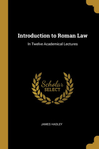 Introduction to Roman Law. In Twelve Academical Lectures