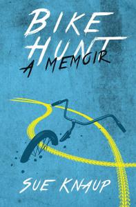 Bike Hunt. A Memoir