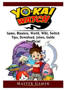 Yokai Watch Game, Blasters, World, Wiki, Switch, Tips, Download, Jokes, Guide Unofficial