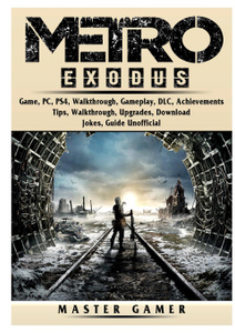 Metro Exodus Game, PC, PS4, Walkthrough, Gameplay, DLC, Achievements, Tips, Walkthrough, Upgrades, Download, Jokes, Guide Unofficial