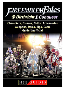Fire Emblem Fates, Conquest, Birthright, Characters, Classes, Skills, Accessories, Weapons, Items, Tips, Game Guide Unofficial