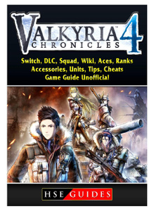 Valkria Chronicles 4, Switch, DLC, Squad, Wiki, Aces, Ranks, Accessories, Units, Tips, Cheats, Game Guide Unofficial