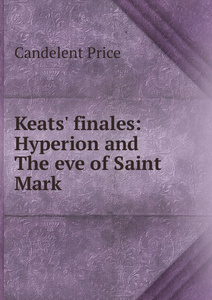 Keats. finales: Hyperion and The eve of Saint Mark