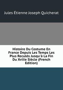 Histoire Du Costume En France Depuis Les Temps Les Plus Recules Jusqu.a La Fin Du Xviiie Siecle (French Edition)
