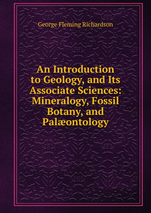 An Introduction to Geology, and Its Associate Sciences: Mineralogy, Fossil Botany, and Palaeontology