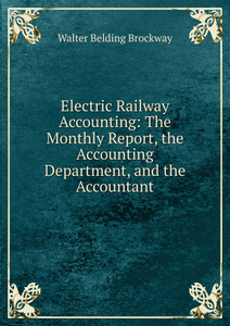 Electric Railway Accounting: The Monthly Report, the Accounting Department, and the Accountant
