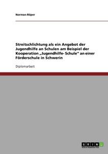 Streitschlichtung als ein Angebot der Jugendhilfe an Schulen am Beispiel der Kooperation .Jugendhilfe- Schule` an einer Forderschule in Schwerin