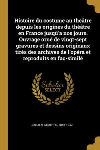 Histoire du costume au theatre depuis les origines du theatre en France jusqu.a nos jours. Ouvrage orne de vingt-sept gravures et dessins originaux tires des archives de l.opera et reproduits en fac-simile