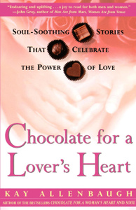 Chocolate for a Lover`s Heart. Soul-Soothing Stories That Celebrate the Power of Love