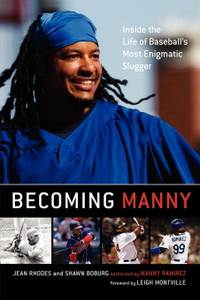 Becoming Manny. Inside the Life of Baseball`s Most Enigmatic Slugger