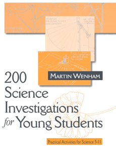 200 Science Investigations for Young Students. Practical Activities for Science 5 - 11
