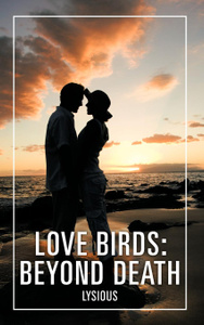LOVE BIRDS. BEYOND DEATH
