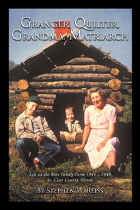 Granger, Quilter, Grandma, Matriarch. Life on the Reiss Family Farm 1944 - 1948 St. Clair County, Illinois