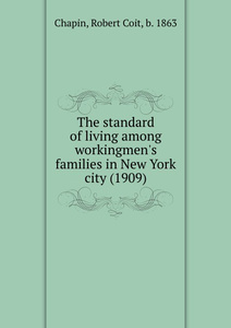 The standard of living among workingmen`s families in New York city. 1909