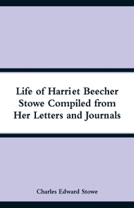 Life of Harriet Beecher Stowe Compiled from Her Letters and Journals