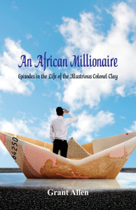An African Millionaire. : Episodes in the Life of the Illustrious Colonel Clay
