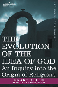 The Evolution of the Idea of God. An Inquiry Into the Origin of Religions