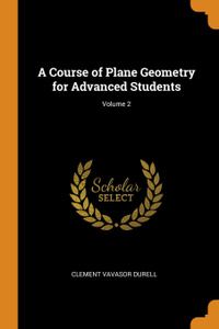 A Course of Plane Geometry for Advanced Students; Volume 2