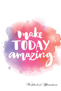 Make Today Amazing Workbook of Affirmations Make Today Amazing Workbook of Affirmations. Bullet Journal, Food Diary, Recipe Notebook, Planner, To Do List, Scrapbook, Academic Notepad