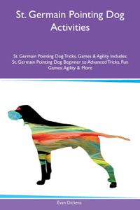 St. Germain Pointing Dog Activities St. Germain Pointing Dog Tricks, Games & Agility Includes. St. Germain Pointing Dog Beginner to Advanced Tricks, Fun Games, Agility & More