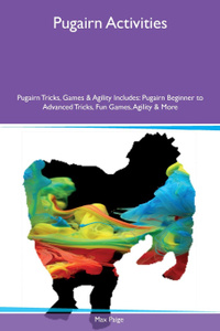 Pugairn Activities Pugairn Tricks, Games & Agility Includes. Pugairn Beginner to Advanced Tricks, Fun Games, Agility & More