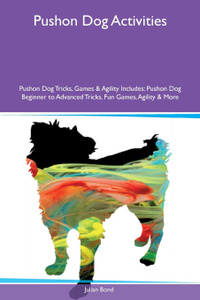 Pushon Dog Activities Pushon Dog Tricks, Games & Agility Includes. Pushon Dog Beginner to Advanced Tricks, Fun Games, Agility & More