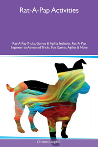 Rat-A-Pap Activities Rat-A-Pap Tricks, Games & Agility Includes. Rat-A-Pap Beginner to Advanced Tricks, Fun Games, Agility & More