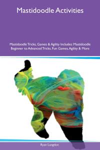 Mastidoodle Activities Mastidoodle Tricks, Games & Agility Includes. Mastidoodle Beginner to Advanced Tricks, Fun Games, Agility & More