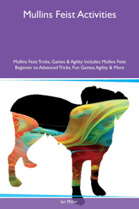 Mullins Feist Activities Mullins Feist Tricks, Games & Agility Includes. Mullins Feist Beginner to Advanced Tricks, Fun Games, Agility & More