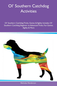 Ol` Southern Catchdog Activities Ol` Southern Catchdog Tricks, Games & Agility Includes. Ol` Southern Catchdog Beginner to Advanced Tricks, Fun Games, Agility & More