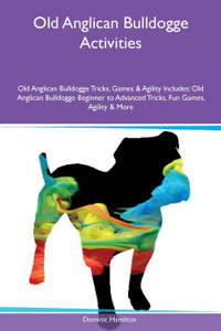 Old Anglican Bulldogge Activities Old Anglican Bulldogge Tricks, Games & Agility Includes. Old Anglican Bulldogge Beginner to Advanced Tricks, Fun Games, Agility & More