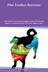 Mini Foxillon Activities Mini Foxillon Tricks, Games & Agility Includes. Mini Foxillon Beginner to Advanced Tricks, Fun Games, Agility & More
