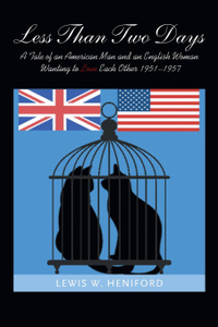 Less Than Two Days. A Tale of an American Man and an English Woman Wanting to Love Each Other 1951-1957