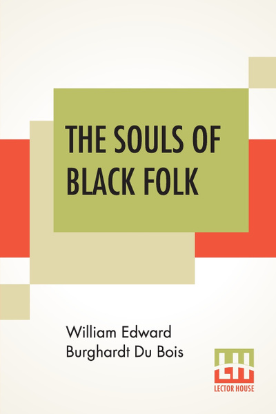Обложка книги The Souls Of Black Folk, William Edward Burghardt Du Bois