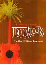 Troubadours - The Rise Of The Singer-Songwriter barney hoskyns hotel california singer songwriters and cocaine cowboys in the l a canyons 1967–1976