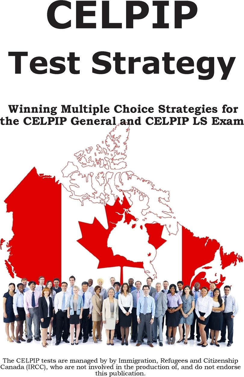 Complete Test Preparation Inc. CELPIP Test Strategy. Winning Multiple Choice Strategies for the CELPIP General and CELPIP LS Exam marcus alexander strategy for the corporate level where to invest what to cut back and how to grow organisations with multiple divisions