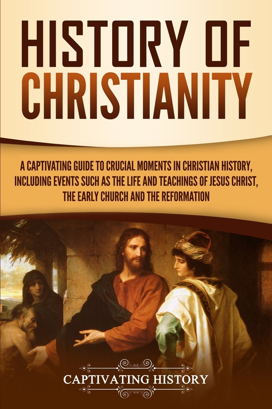 Captivating History History of Christianity. A Captivating Guide to Crucial Moments in Christian History, Including Events Such as the Life and Teachings of Jesus Christ, the Early Church, and the Reformation the rose the history of the world's favourite flower in 40 captivating roses with classic texts and rare beautiful prints