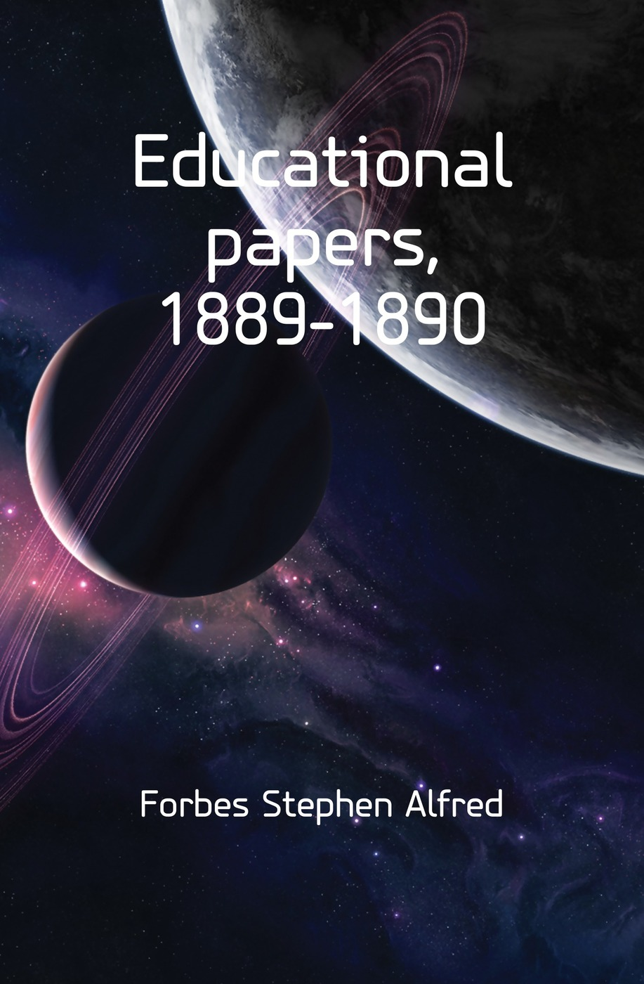 Forbes Stephen Alfred Educational papers, 1889-1890