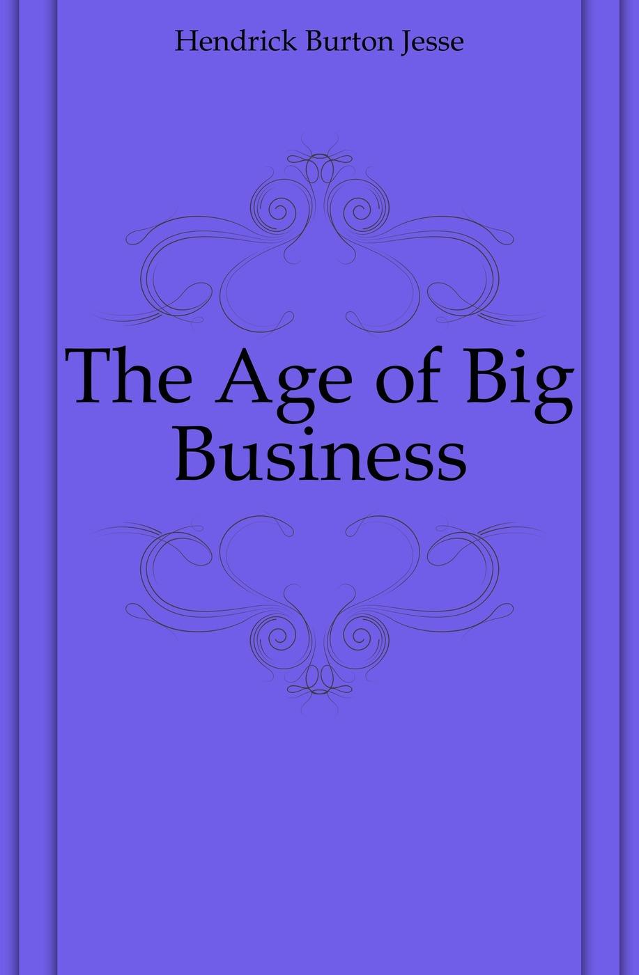 The Age of Big Business Эта книга — репринт оригинального...