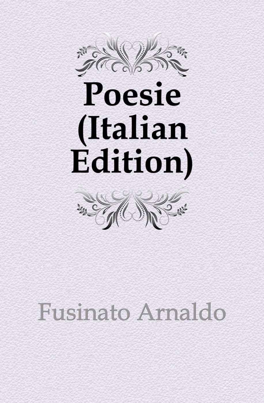 Fusinato Arnaldo Poesie (Italian Edition) fuà fusinato erminia versi italian edition