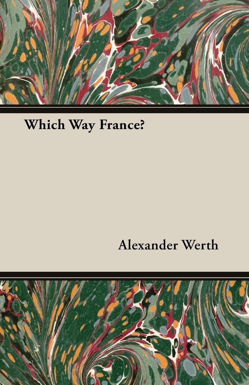 Which Way France?. Alexander Werth